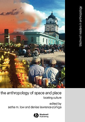 The Anthropology of Space and Place By Low, Setha M. (EDT)/ Lawrence-Zuniga, Denise (EDT)